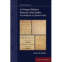 A Unique Hebrew Glossary from India: An Analysis of Judeo-Urdu by Aaron D. Rubin, 9781463206130