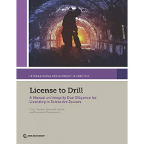 License to drill: a manual on integrity due diligence for licensing in extractive sectors by World Bank, 9781464812712