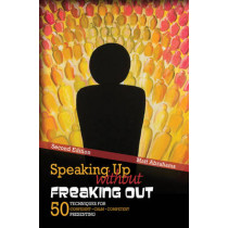 Speaking Up Without Freaking Out: 50 Techniques for Confident Calm and Competent Presenting by Matthew Abrahams, 9781465237385