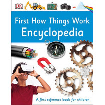 First How Things Work Encyclopedia: A First Reference Guide for Inquisitive Minds by DK, 9781465443496