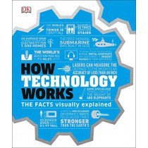 How Technology Works: The Facts Visually Explained by DK, 9781465479648