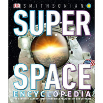 Super Space Encyclopedia: The Furthest, Largest, Most Spectacular Features of Our Universe by DK, 9781465481719