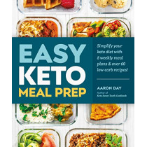 Easy Keto Meal Prep: Simplify Your Keto Diet with 8 Weekly Meal Plans and More than 60 Recipes by Aaron Day, 9781465490087