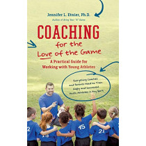 Coaching for the Love of the Game: A Practical Guide for Working with Young Athletes by Jennifer L. Etnier, 9781469654829
