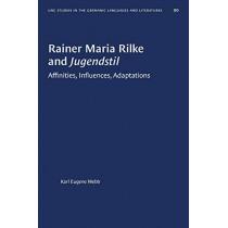Rainer Maria Rilke and Jugendstil: Affinities, Influences, Adaptations by Karl Eugene Webb, 9781469658582