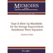 Type II Blow Up Manifolds for the Energy Supercritical Semilinear Wave Equation by Charles Collot, 9781470428136