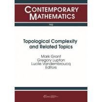 Topological Complexity and Related Topics by Mark Grant, 9781470434366
