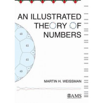 An Illustrated Theory of Numbers by Martin H. Weissman, 9781470434939
