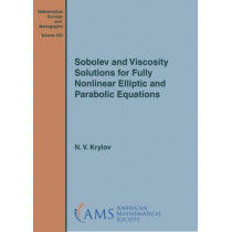 Sobolev and Viscosity Solutions for Fully Nonlinear Elliptic and Parabolic Equations by N.V. Krylov, 9781470447403