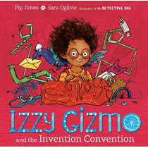 Izzy Gizmo and the Invention Convention by Pip Jones, 9781471145247