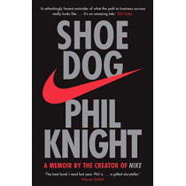 Shoe Dog: A Memoir by the Creator of NIKE by Phil Knight, 9781471146725