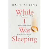 While I Was Sleeping by Dani Atkins, 9781471165931