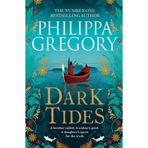 Dark Tides: The compelling new novel from the Sunday Times bestselling author of Tidelands by Philippa Gregory, 9781471172885