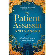 The Patient Assassin: A True Tale of Massacre, Revenge and the Raj by Anita Anand, 9781471174247