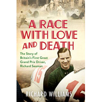 A Race with Love and Death: The Story of Richard Seaman by Richard Williams, 9781471179358