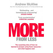 More From Less: The surprising story of how we learned to prosper using fewer resources - and what happens next by Andrew McAfee, 9781471180330
