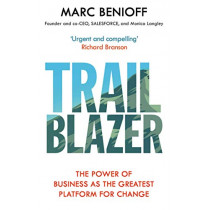 Trailblazer: The Power of Business as the Greatest Platform for Change by Marc Benioff, 9781471181801