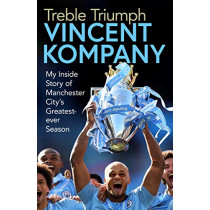 Treble Triumph: My Inside Story of Manchester City's Greatest-ever Season by Vincent Kompany, 9781471190179