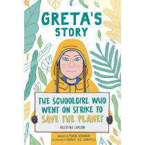 Greta's Story: The Schoolgirl Who Went On Strike To Save The Planet by Valentina Camerini, 9781471190650