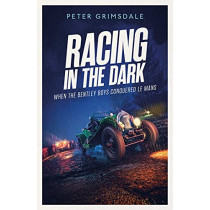 Racing in the Dark: When Britain Conquered Le Mans by Peter Grimsdale, 9781471198267