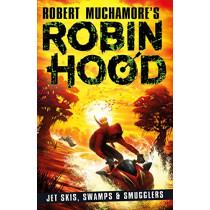 Robin Hood 3: Jet Skis, Swamps & Smugglers by Robert Muchamore, 9781471409493