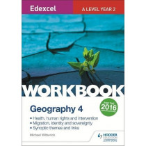 Edexcel A Level Geography Workbook 4: Health, human rights and intervention; Migration, identity and sovereignty; Synoptic themes by Michael Witherick, 9781471883729