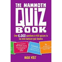 The Mammoth Quiz Book: Over 6,000 questions in 400 quizzes to tax even hardcore quiz fanatics by Nick Holt, 9781472105882