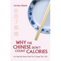 Why the Chinese Don't Count Calories by Lorraine Clissold, 9781472127662