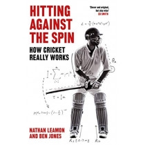 Hitting Against the Spin: How Cricket Really Works by Nathan Leamon, 9781472131249