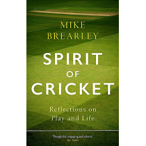 Spirit of Cricket: Reflections on Play and Life by Mike Brearley, 9781472133960