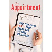 The Appointment: What Your Doctor Really Thinks During Your Ten-Minute Consultation by Graham Easton, 9781472136329