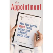 The Appointment: What Your Doctor Really Thinks During Your Ten-Minute Consultation by Graham Easton, 9781472136336