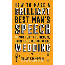How To Make a Brilliant Best Man's Speech: and support the groom, from the stag do to the wedding by Phillip Khan-Panni, 9781472137043