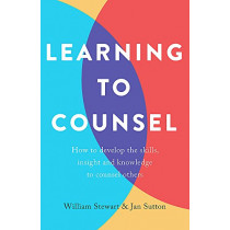 Learning To Counsel, 4th Edition: How to develop the skills, insight and knowledge to counsel others by Jan Sutton, 9781472138491
