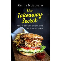 The Takeaway Secret, 2nd edition: How to cook your favourite fast food at home by Kenny McGovern, 9781472140050