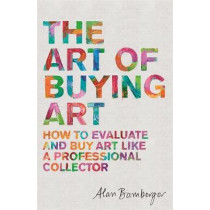 The Art of Buying Art: How to evaluate and buy art like a professional collector by Alan S. Bamberger, 9781472140357