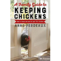 A Family Guide To Keeping Chickens, 2nd Edition: How to choose and care for your first chickens by Anne Perdeaux, 9781472140449