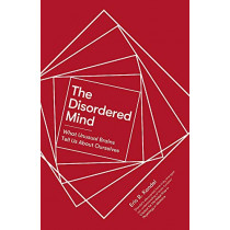 The Disordered Mind: What Unusual Brains Tell Us About Ourselves by Eric R. Kandel, 9781472141392