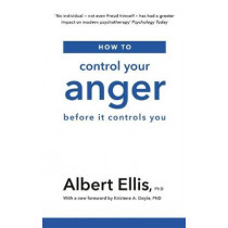 How to Control Your Anger: Before it Controls You by Albert Ellis, 9781472142740