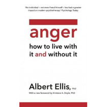 Anger: How to Live With and Without It by Albert Ellis, 9781472142849
