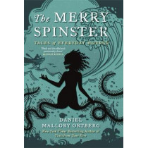 The Merry Spinster: Tales of everyday horror by Daniel Mallory Ortberg, 9781472154118
