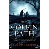 The Coffin Path: 'The perfect ghost story' by Katherine Clements, 9781472204271