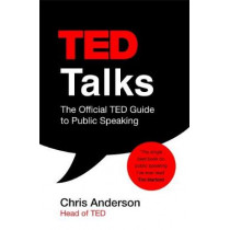 TED Talks: The official TED guide to public speaking: Tips and tricks for giving unforgettable speeches and presentations by Chris Anderson, 9781472228062