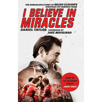 I Believe In Miracles: The Remarkable Story of Brian Clough's European Cup-winning Team by Daniel Taylor, 9781472233592