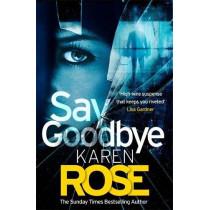 Say Goodbye (The Sacramento Series Book 3) by Karen Rose, 9781472244239