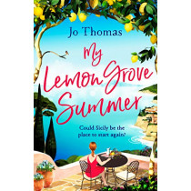 My Lemon Grove Summer: Escape to Sicily and reveal its secrets in this perfect summer read by Jo Thomas, 9781472246011