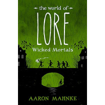 The World of Lore, Volume 2: Wicked Mortals: Now a major online streaming series by Aaron Mahnke, 9781472251602