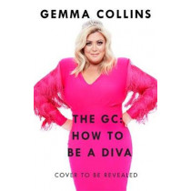 The GC: How to Be a Diva by Gemma Collins, 9781472256904