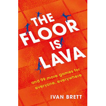 The Floor is Lava: and 99 more games for kids and families to play by Ivan Brett, 9781472257505