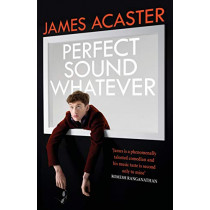 Perfect Sound Whatever: THE SUNDAY TIMES BESTSELLER by James Acaster, 9781472260307